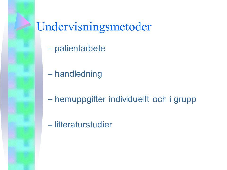 Undervisningsmetoder –patientarbete –handledning –hemuppgifter individuellt och i grupp –litteraturstudier