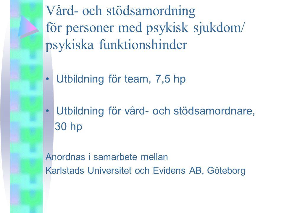 •Utbildning för team, 7,5 hp •Utbildning för vård- och stödsamordnare, 30 hp Anordnas i samarbete mellan Karlstads Universitet och Evidens AB, Göteborg Vård- och stödsamordning för personer med psykisk sjukdom/ psykiska funktionshinder