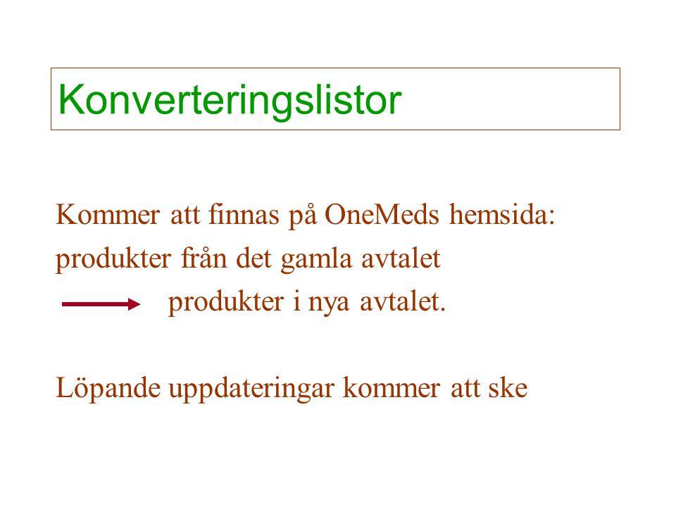 Konverteringslistor Kommer att finnas på OneMeds hemsida: produkter från det gamla avtalet produkter i nya avtalet. Löpande uppdateringar kommer att s