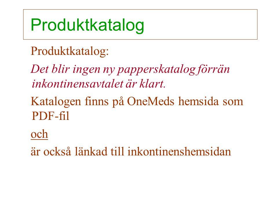 Produktkatalog Produktkatalog: Det blir ingen ny papperskatalog förrän inkontinensavtalet är klart. Katalogen finns på OneMeds hemsida som PDF-fil och