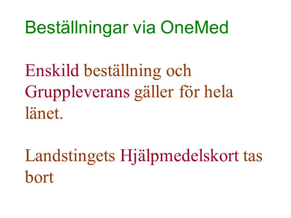 Beställningar via OneMed Enskild beställning och Gruppleverans gäller för hela länet. Landstingets Hjälpmedelskort tas bort