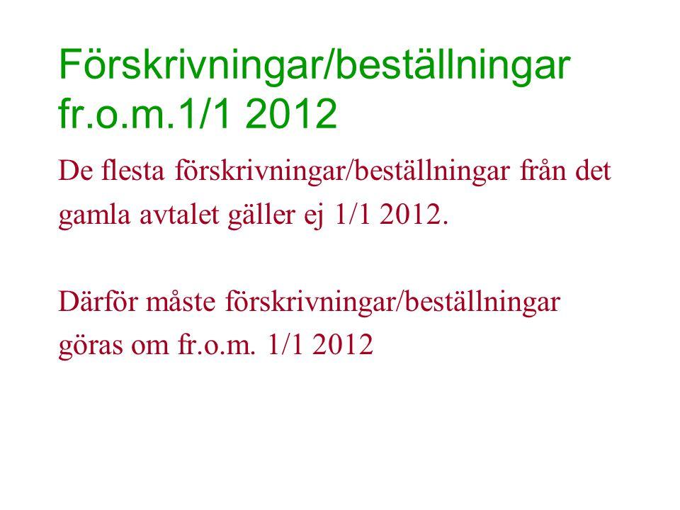 Förskrivningar/beställningar fr.o.m.1/1 2012 De flesta förskrivningar/beställningar från det gamla avtalet gäller ej 1/1 2012. Därför måste förskrivni