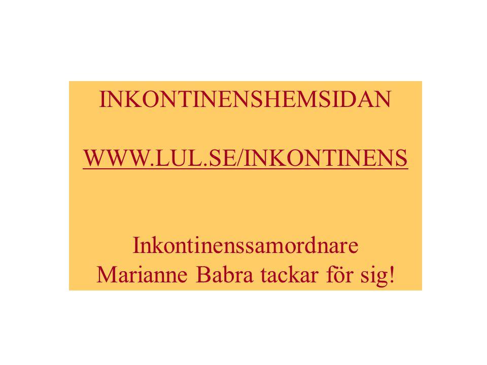 INKONTINENSHEMSIDAN WWW.LUL.SE/INKONTINENS Inkontinenssamordnare Marianne Babra tackar för sig!