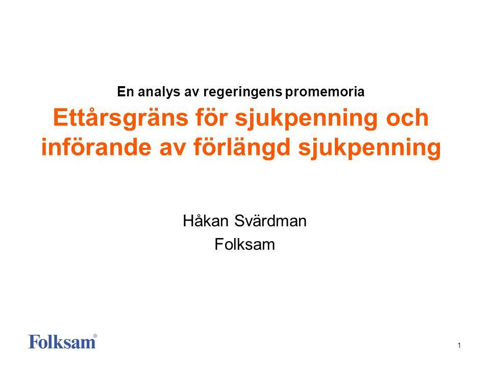 1 En analys av regeringens promemoria Ettårsgräns för sjukpenning och införande av förlängd sjukpenning Håkan Svärdman Folksam