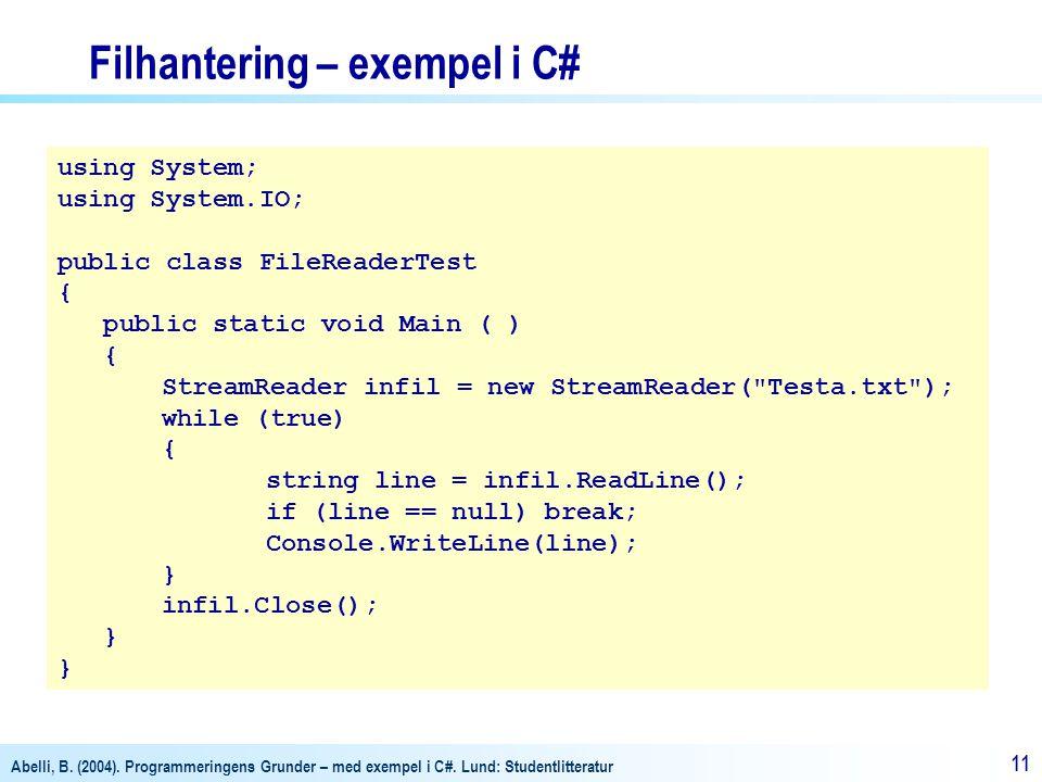 Abelli, B. (2004). Programmeringens Grunder – med exempel i C#. Lund: Studentlitteratur 11 Filhantering – exempel i C# using System; using System.IO;