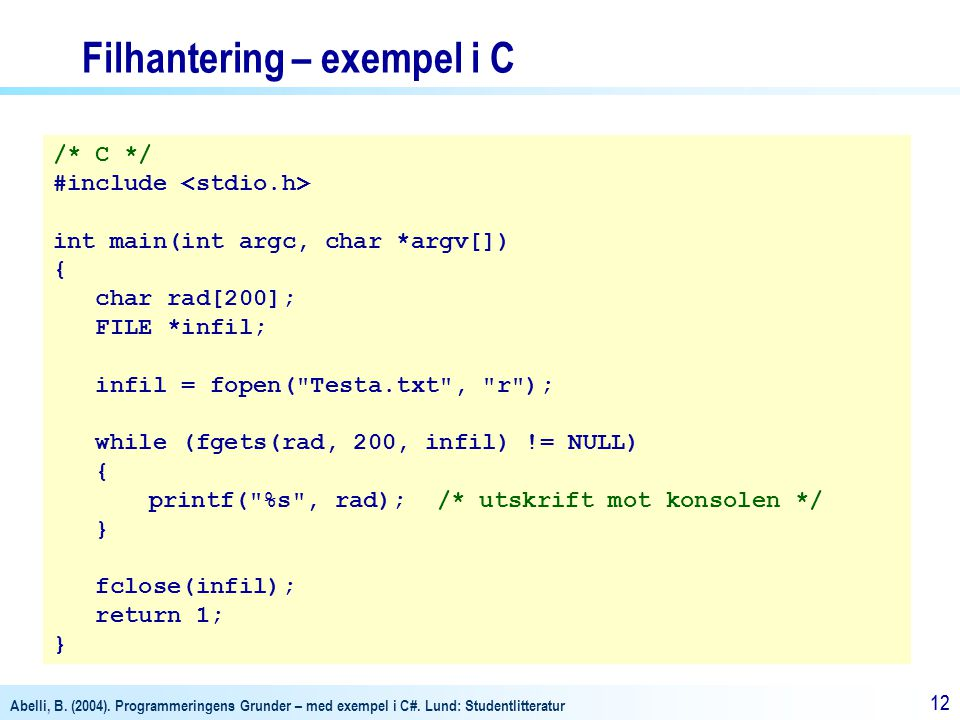 Abelli, B. (2004). Programmeringens Grunder – med exempel i C#. Lund: Studentlitteratur 12 Filhantering – exempel i C /* C */ #include int main(int ar