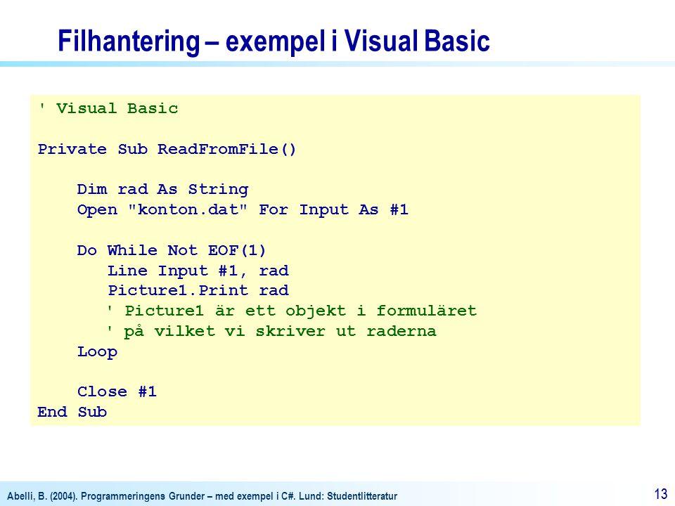 Abelli, B. (2004). Programmeringens Grunder – med exempel i C#. Lund: Studentlitteratur 13 Filhantering – exempel i Visual Basic ' Visual Basic Privat