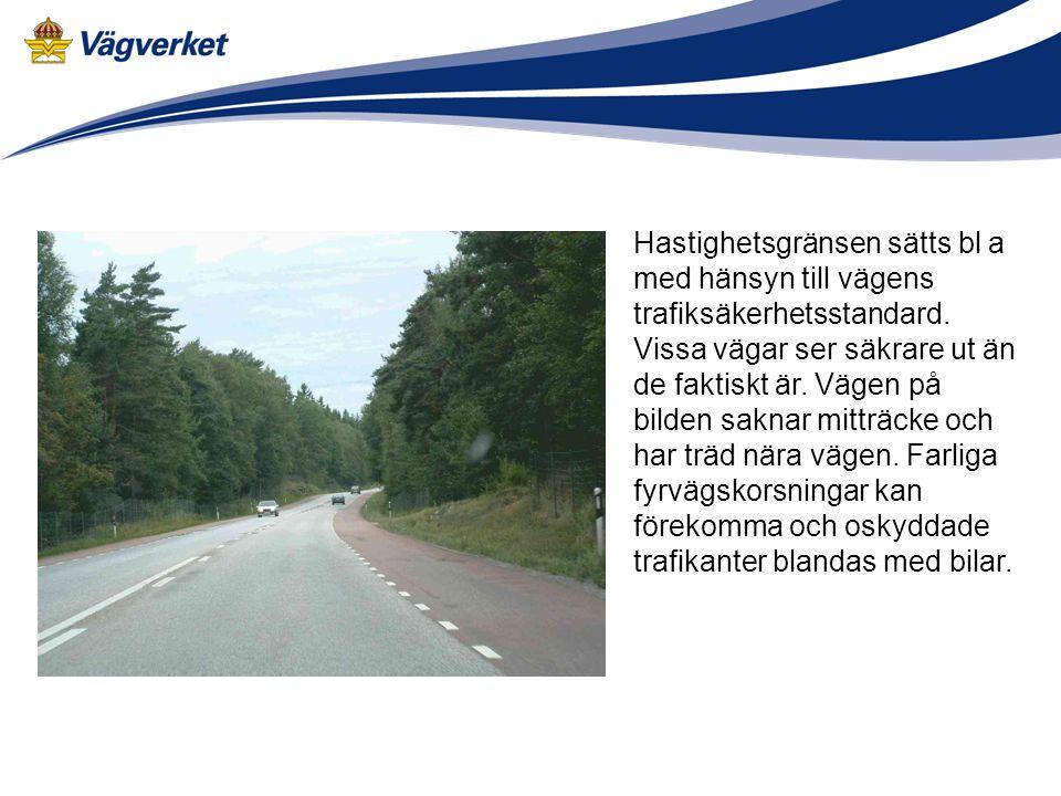 Hastighetsgränsen sätts bl a med hänsyn till vägens trafiksäkerhetsstandard. Vissa vägar ser säkrare ut än de faktiskt är. Vägen på bilden saknar mitt