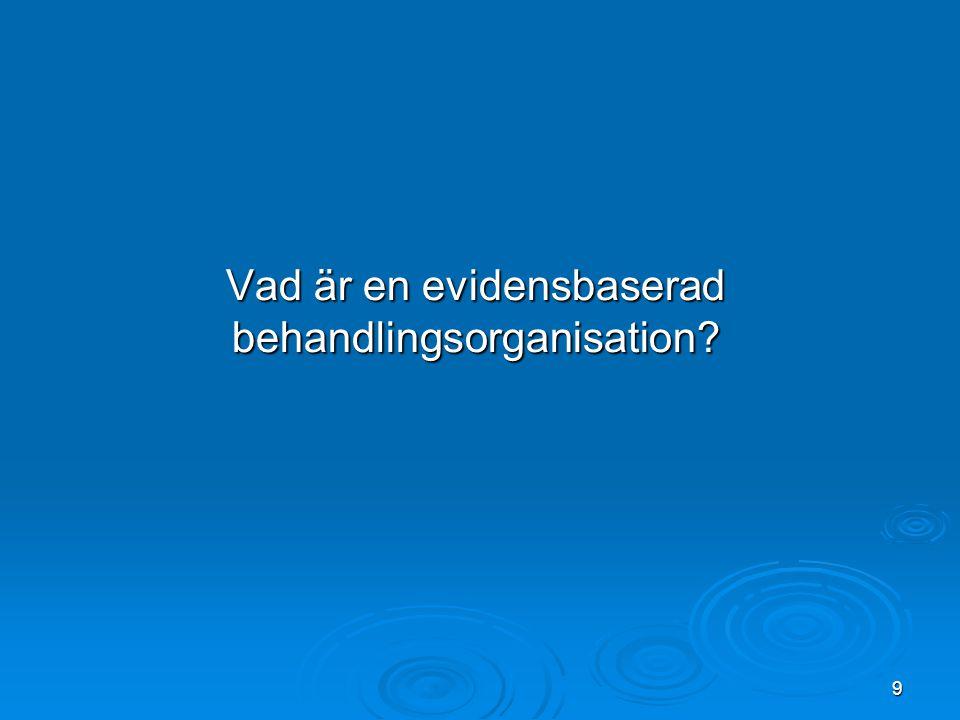 9 Vad är en evidensbaserad behandlingsorganisation?