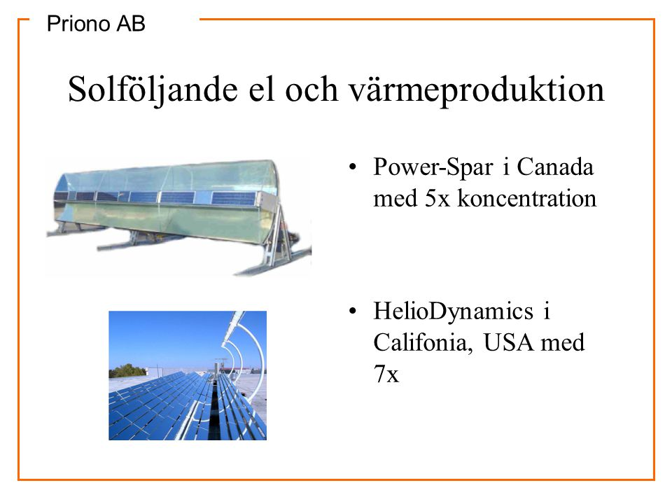 Priono AB Solföljande el och värmeproduktion •Power-Spar i Canada med 5x koncentration •HelioDynamics i Califonia, USA med 7x