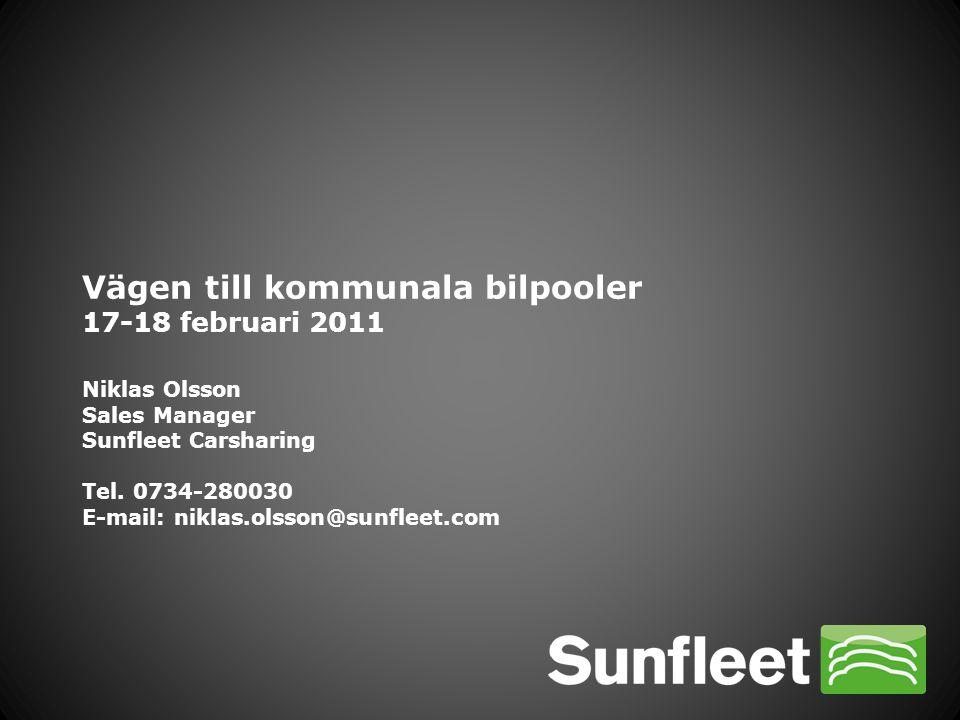 Vägen till kommunala bilpooler 17-18 februari 2011 Niklas Olsson Sales Manager Sunfleet Carsharing Tel. 0734-280030 E-mail: niklas.olsson@sunfleet.com
