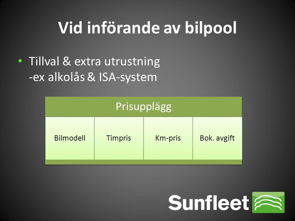 Vid införande av bilpool • Tillval & extra utrustning -ex alkolås & ISA-system Prisupplägg BilmodellTimprisKm-prisBok. avgift