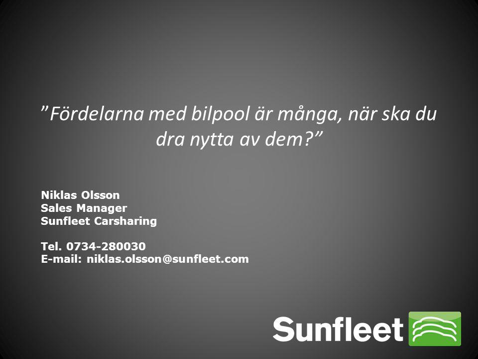 """Niklas Olsson Sales Manager Sunfleet Carsharing Tel. 0734-280030 E-mail: niklas.olsson@sunfleet.com """"Fördelarna med bilpool är många, när ska du dra n"""