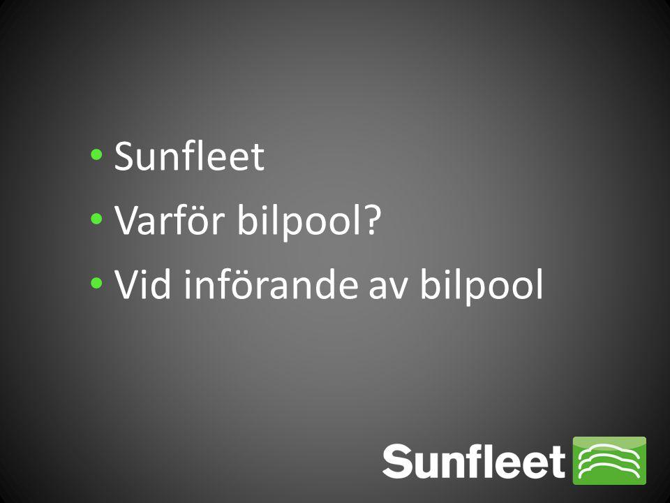 • Sunfleet • Varför bilpool? • Vid införande av bilpool
