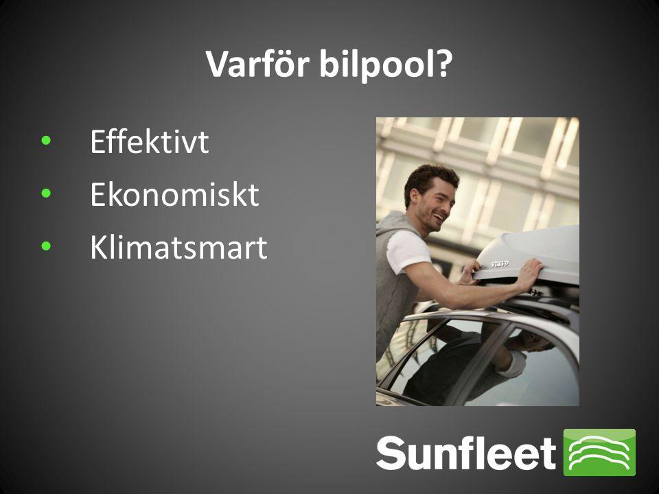 Varför bilpool? • Effektivt • Ekonomiskt • Klimatsmart