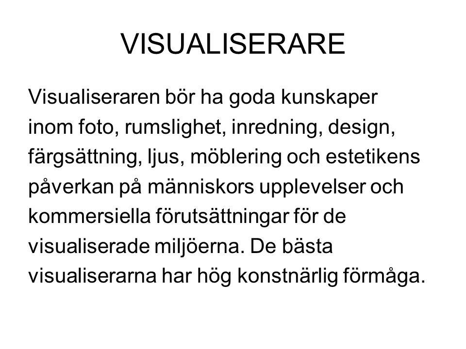 VISUALISERARE Visualiseraren bör ha goda kunskaper inom foto, rumslighet, inredning, design, färgsättning, ljus, möblering och estetikens påverkan på