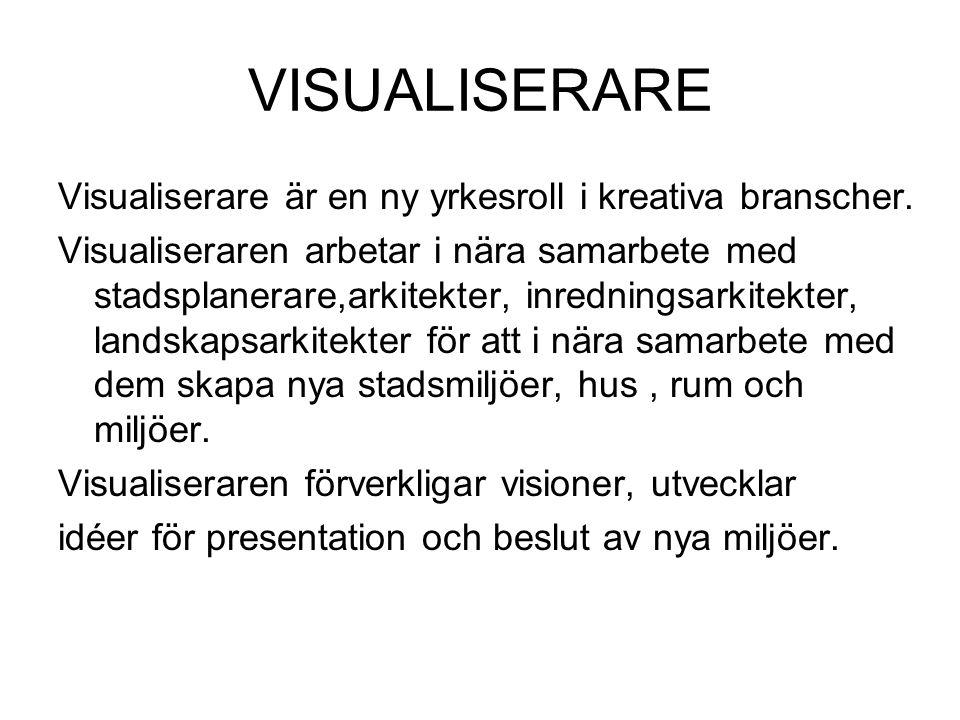 VISUALISERARE Visualiserare är en ny yrkesroll i kreativa branscher. Visualiseraren arbetar i nära samarbete med stadsplanerare,arkitekter, inrednings