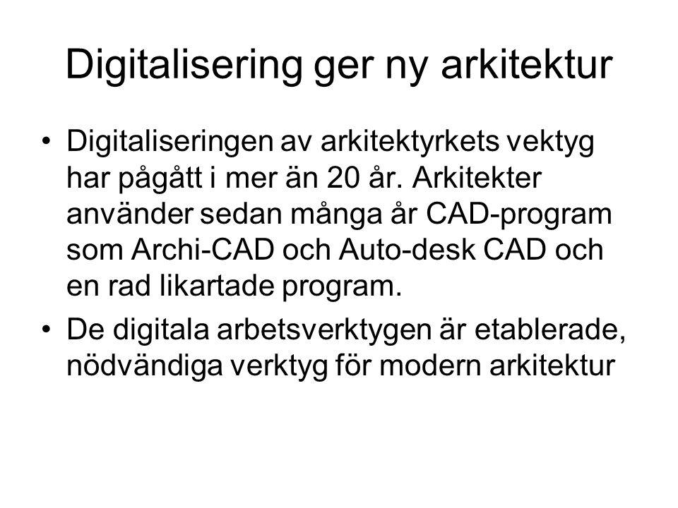 Digitalisering ger ny arkitektur •Digitaliseringen av arkitektyrkets vektyg har pågått i mer än 20 år. Arkitekter använder sedan många år CAD-program