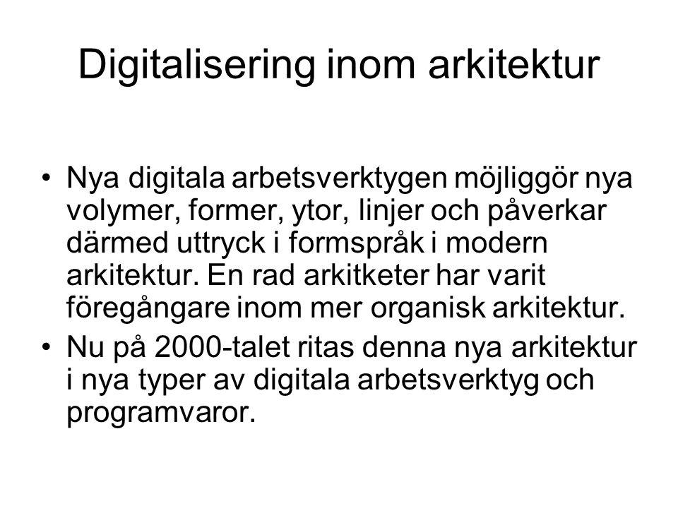 Digitalisering inom arkitektur •Nya digitala arbetsverktygen möjliggör nya volymer, former, ytor, linjer och påverkar därmed uttryck i formspråk i mod