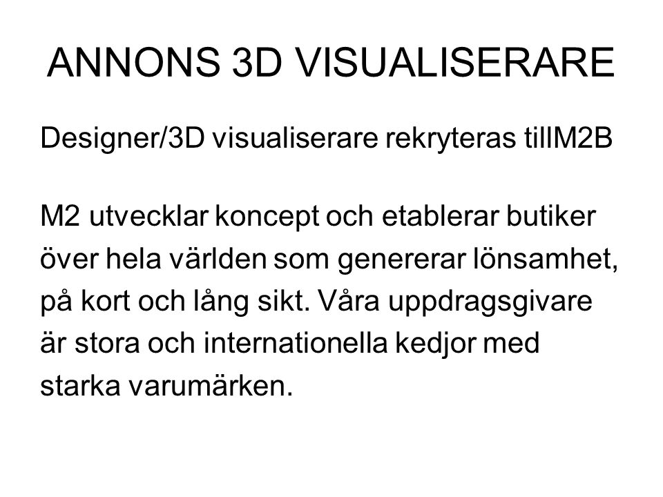 ANNONS 3D VISUALISERARE Designer/3D visualiserare rekryteras tillM2B M2 utvecklar koncept och etablerar butiker över hela världen som genererar lönsam