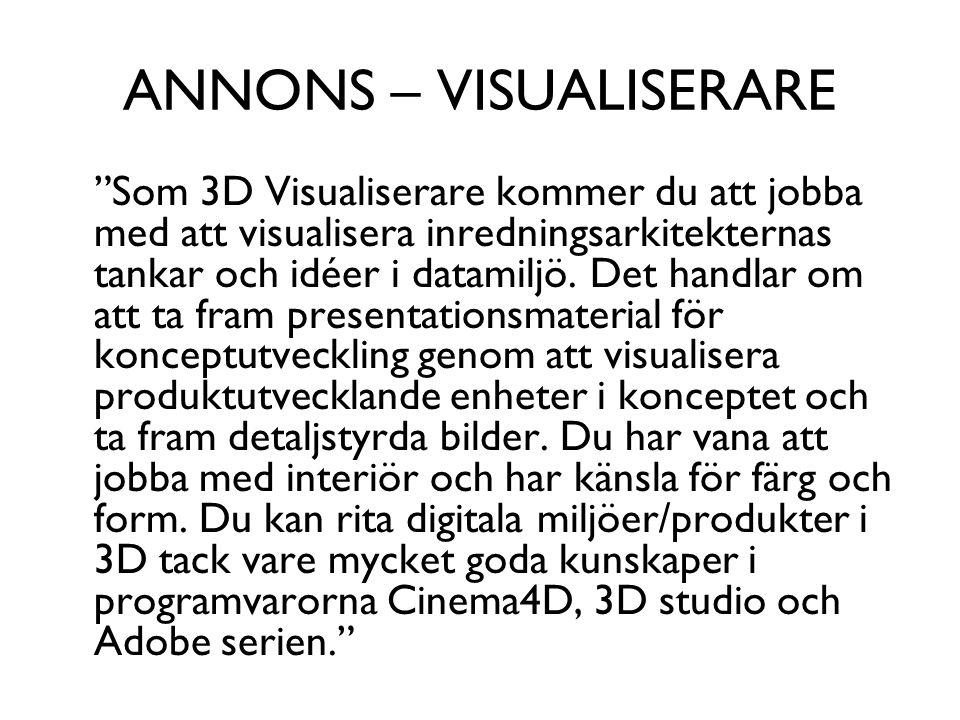 """ANNONS – VISUALISERARE """"Som 3D Visualiserare kommer du att jobba med att visualisera inredningsarkitekternas tankar och idéer i datamiljö. Det handlar"""