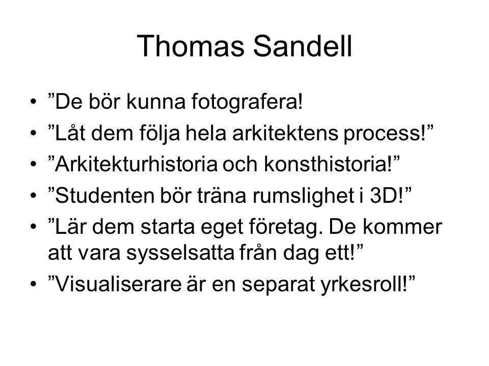 """Thomas Sandell •""""De bör kunna fotografera! •""""Låt dem följa hela arkitektens process!"""" •""""Arkitekturhistoria och konsthistoria!"""" •""""Studenten bör träna r"""