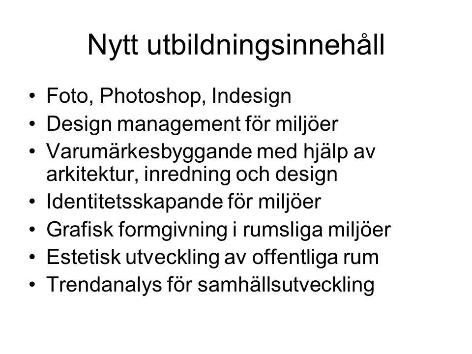 Nytt utbildningsinnehåll •Foto, Photoshop, Indesign •Design management för miljöer •Varumärkesbyggande med hjälp av arkitektur, inredning och design •