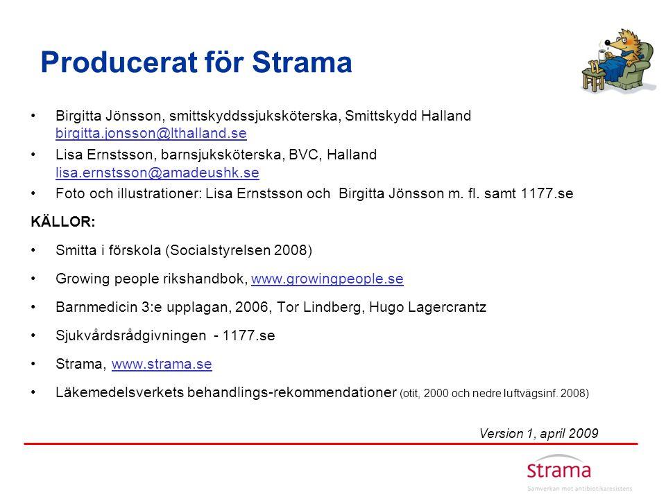 Producerat för Strama •Birgitta Jönsson, smittskyddssjuksköterska, Smittskydd Halland birgitta.jonsson@lthalland.se birgitta.jonsson@lthalland.se •Lis