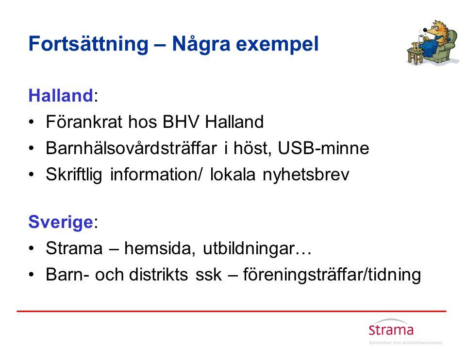 Fortsättning – Några exempel Halland: •Förankrat hos BHV Halland •Barnhälsovårdsträffar i höst, USB-minne •Skriftlig information/ lokala nyhetsbrev Sv
