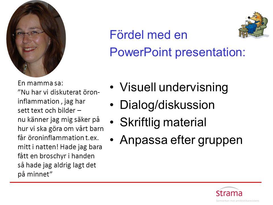 """Fördel med en PowerPoint presentation: •Visuell undervisning •Dialog/diskussion •Skriftlig material •Anpassa efter gruppen En mamma sa: """"Nu har vi dis"""