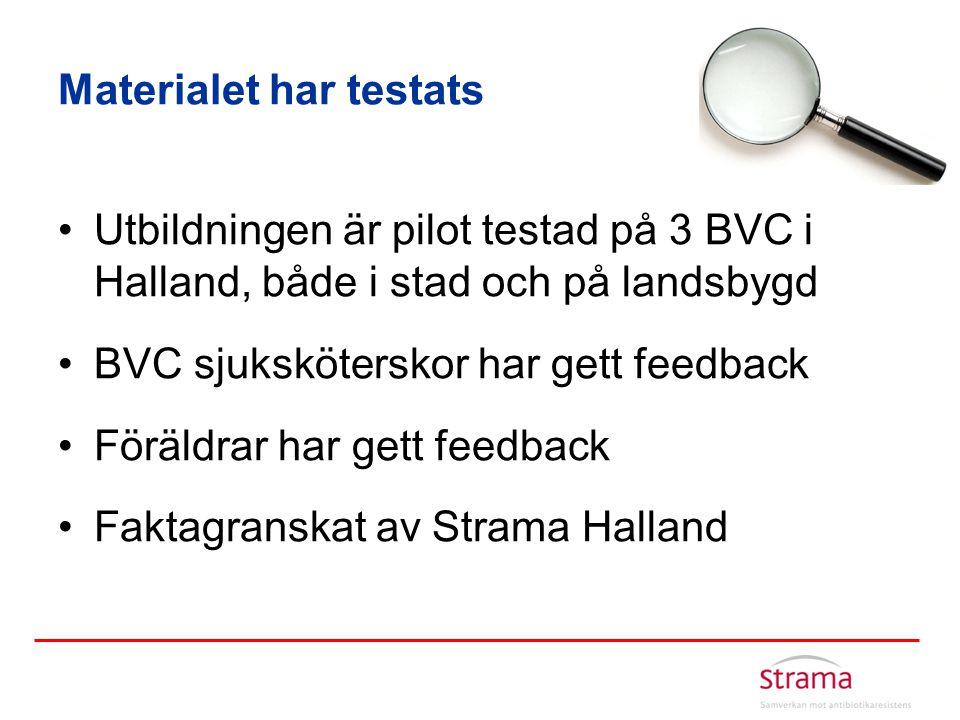 Materialet har testats •Utbildningen är pilot testad på 3 BVC i Halland, både i stad och på landsbygd •BVC sjuksköterskor har gett feedback •Föräldrar
