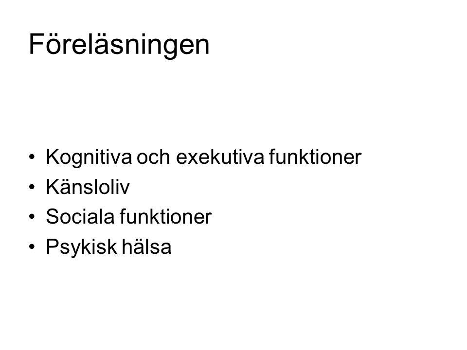 Föreläsningen •Kognitiva och exekutiva funktioner •Känsloliv •Sociala funktioner •Psykisk hälsa