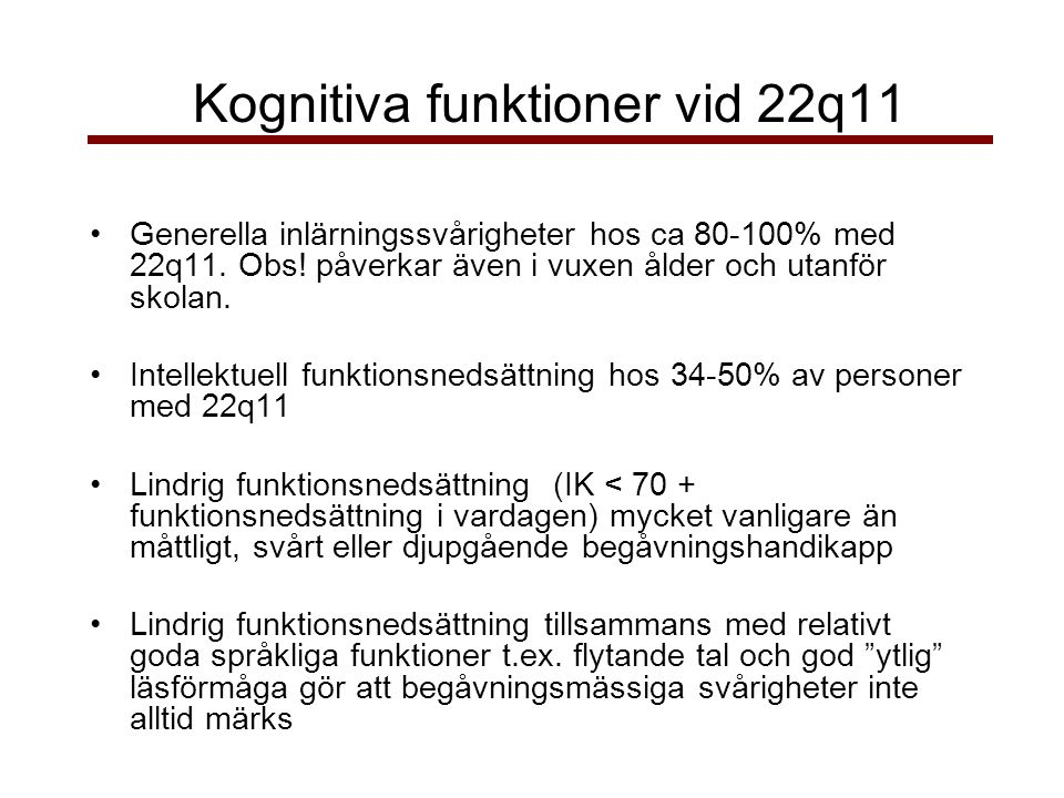 Kognitiva funktioner vid 22q11 •Generella inlärningssvårigheter hos ca 80-100% med 22q11.