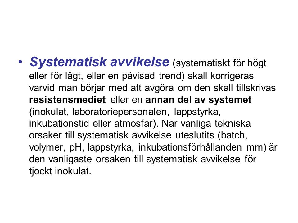 •Systematisk avvikelse (systematiskt för högt eller för lågt, eller en påvisad trend) skall korrigeras varvid man börjar med att avgöra om den skall t