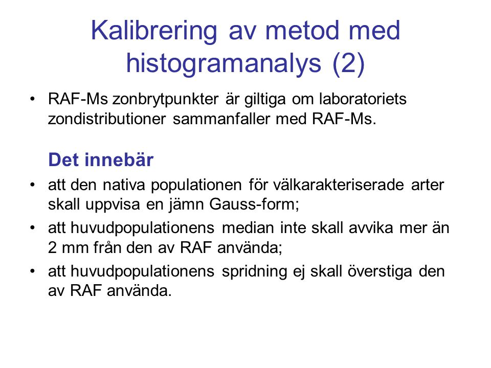 Kalibrering av metod med histogramanalys (2) •RAF-Ms zonbrytpunkter är giltiga om laboratoriets zondistributioner sammanfaller med RAF-Ms. Det innebär