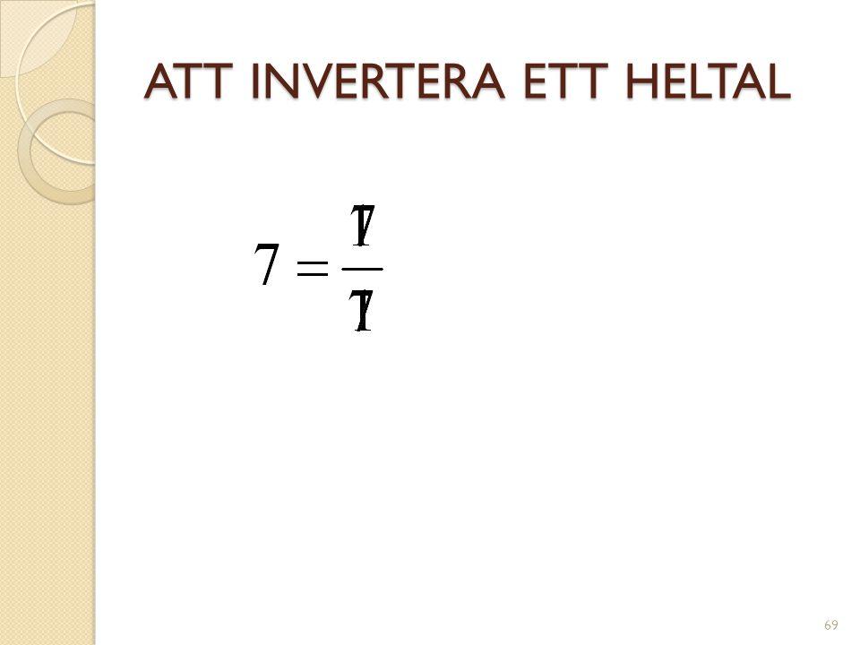 INVERTERADE TAL Om man multiplicerar ett tal med dess inverterade värde får man alltid produkten 1 (ett).