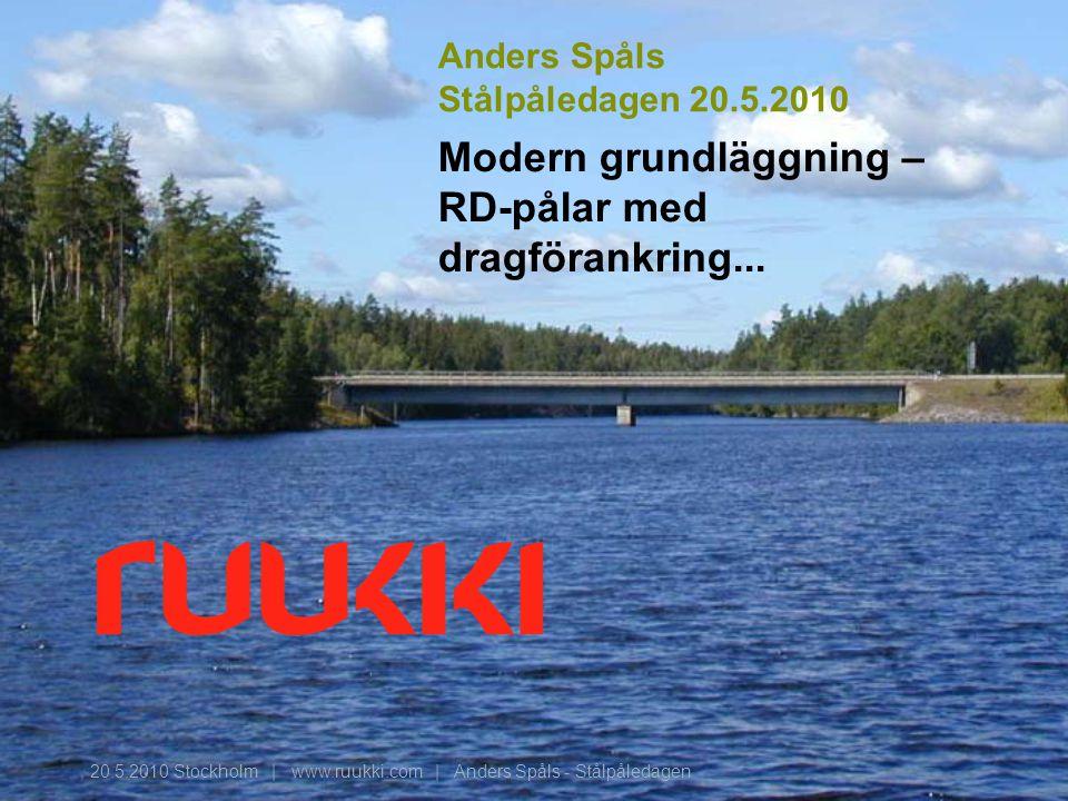 20.5.2010 Stockholm | www.ruukki.com | Anders Spåls - Stålpåledagen Modern grundläggning – RD-pålar med dragförankring... Anders Spåls Stålpåledagen 2