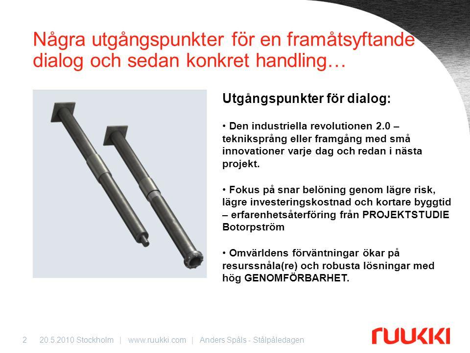 20.5.2010 Stockholm | www.ruukki.com | Anders Spåls - Stålpåledagen2 Några utgångspunkter för en framåtsyftande dialog och sedan konkret handling… Utg