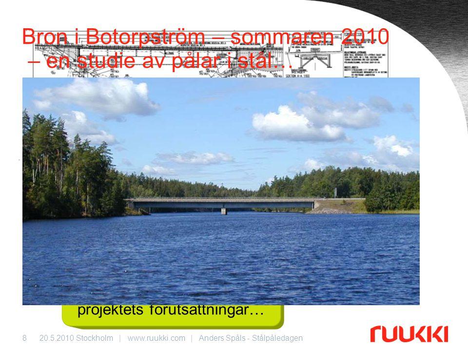 20.5.2010 Stockholm   www.ruukki.com   Anders Spåls - Stålpåledagen9 Grundläggning på stålkärnepålar jämförs med RD-pålar… Förutsättningar: • Kraftigt sluttande bergyta och fyllning av sprängsten → instabilitet ej avgörande för pålens lastkapacitet.