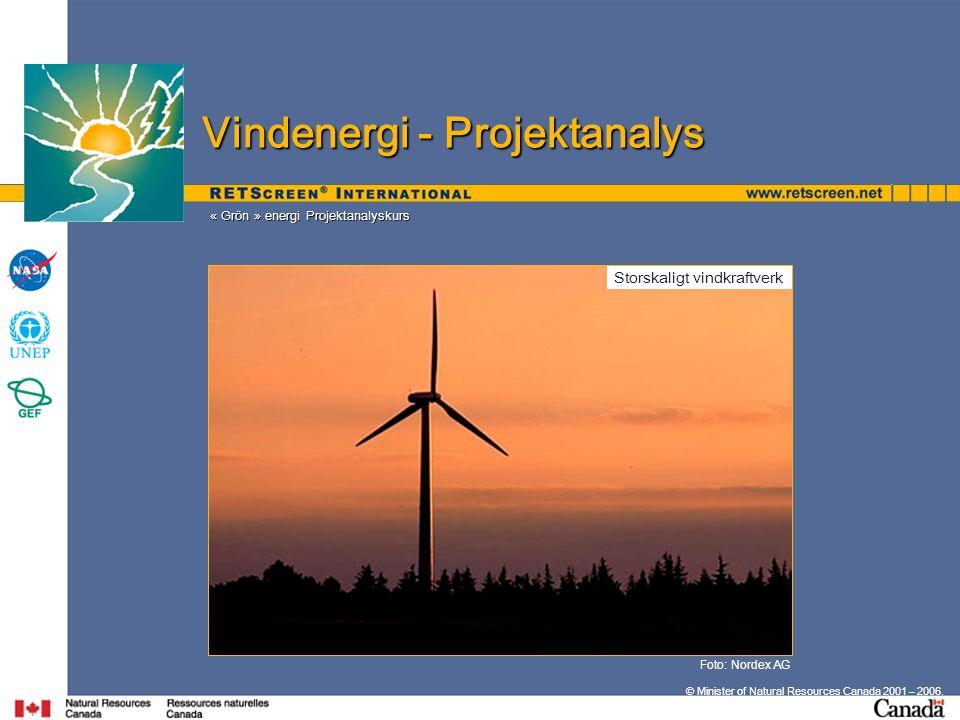 Foto: Nordex AG © Minister of Natural Resources Canada 2001 – 2006. « Grön » energi Projektanalyskurs Vindenergi - Projektanalys Storskaligt vindkraft