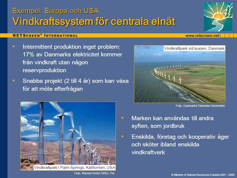 © Minister of Natural Resources Canada 2001 – 2006. Exempel: Europa och USA Vindkraftssystem för centrala elnät • • Intermittent produktion inget prob