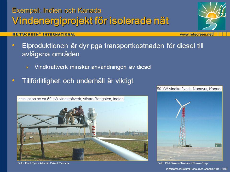 © Minister of Natural Resources Canada 2001 – 2006. Exempel: Indien och Kanada Vindenergiprojekt för isolerade nät • • Elproduktionen är dyr pga trans