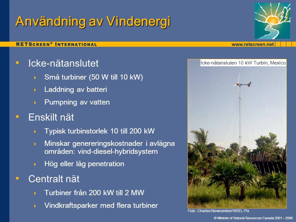 © Minister of Natural Resources Canada 2001 – 2006. Användning av Vindenergi • • Icke-nätanslutet  Små turbiner (50 W till 10 kW)  Laddning av batte