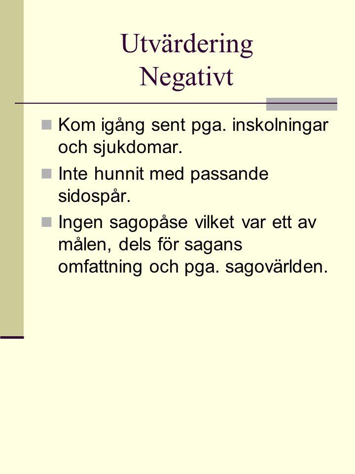 Utvärdering Negativt  Kom igång sent pga. inskolningar och sjukdomar.  Inte hunnit med passande sidospår.  Ingen sagopåse vilket var ett av målen,