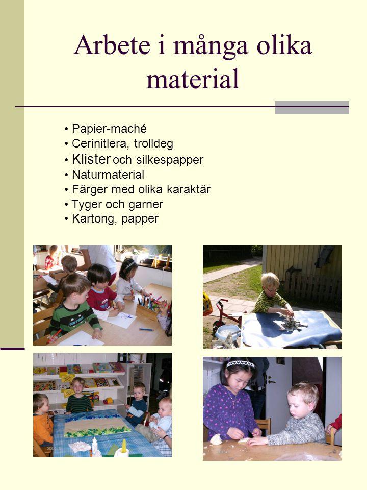 Arbete i många olika material • Papier-maché • Cerinitlera, trolldeg • Klister och silkespapper • Naturmaterial • Färger med olika karaktär • Tyger oc