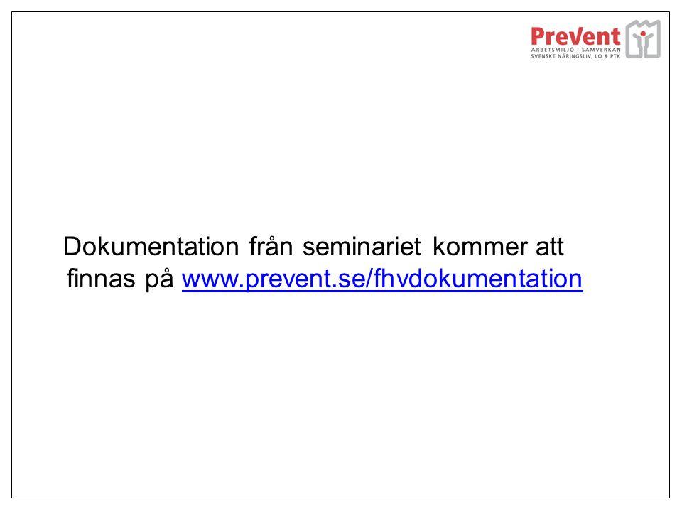 Dokumentation från seminariet kommer att finnas på www.prevent.se/fhvdokumentationwww.prevent.se/fhvdokumentation