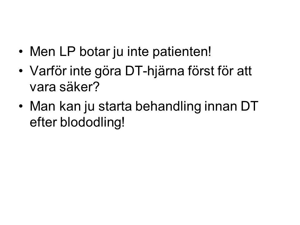 •Men LP botar ju inte patienten! •Varför inte göra DT-hjärna först för att vara säker? •Man kan ju starta behandling innan DT efter blododling!