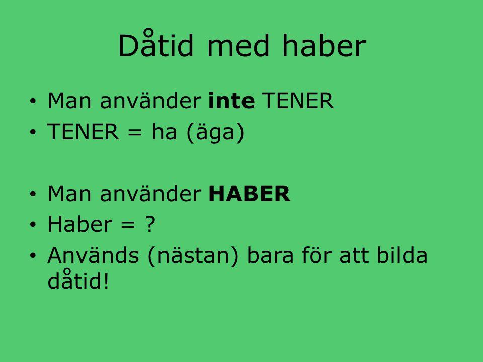 Dåtid med haber • Man använder inte TENER • TENER = ha (äga) • Man använder HABER • Haber = .