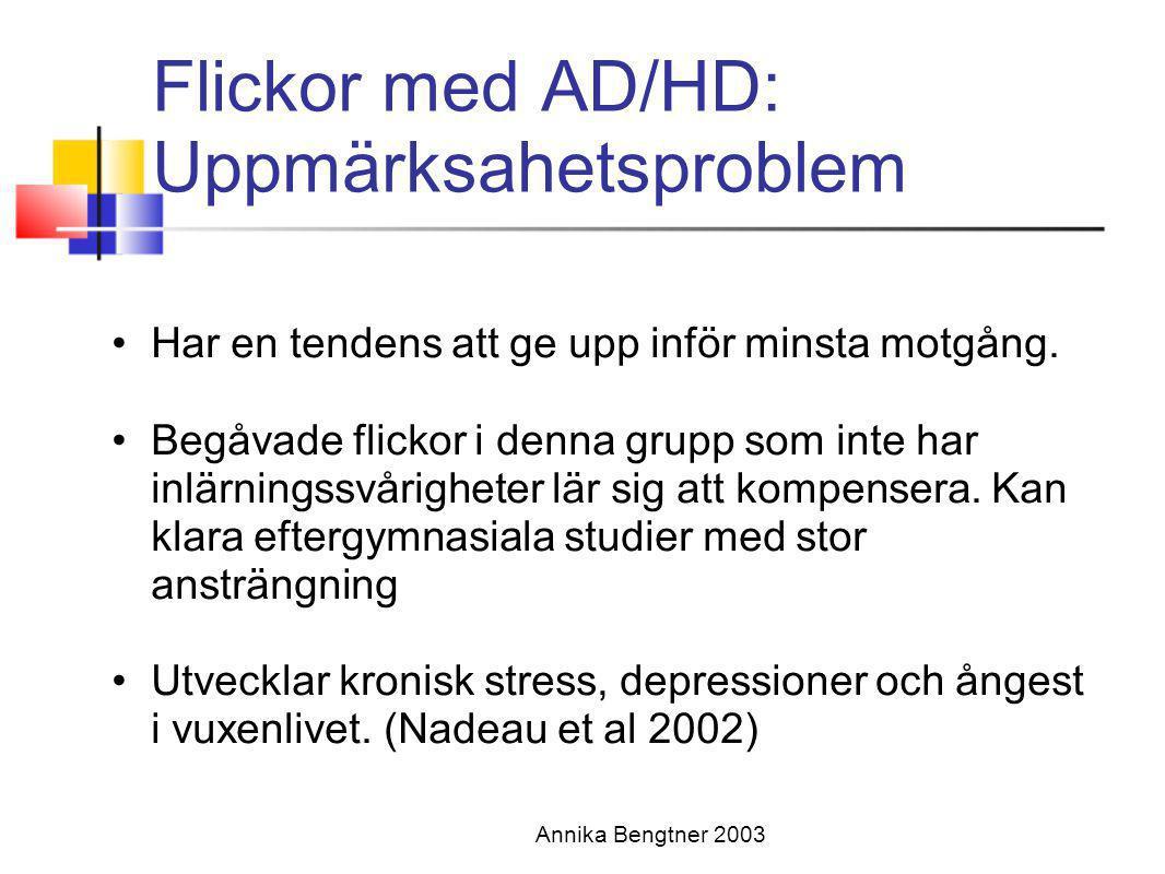 Annika Bengtner 2003 Flickor med AD/HD: Uppmärksahetsproblem •Har en tendens att ge upp inför minsta motgång. •Begåvade flickor i denna grupp som inte