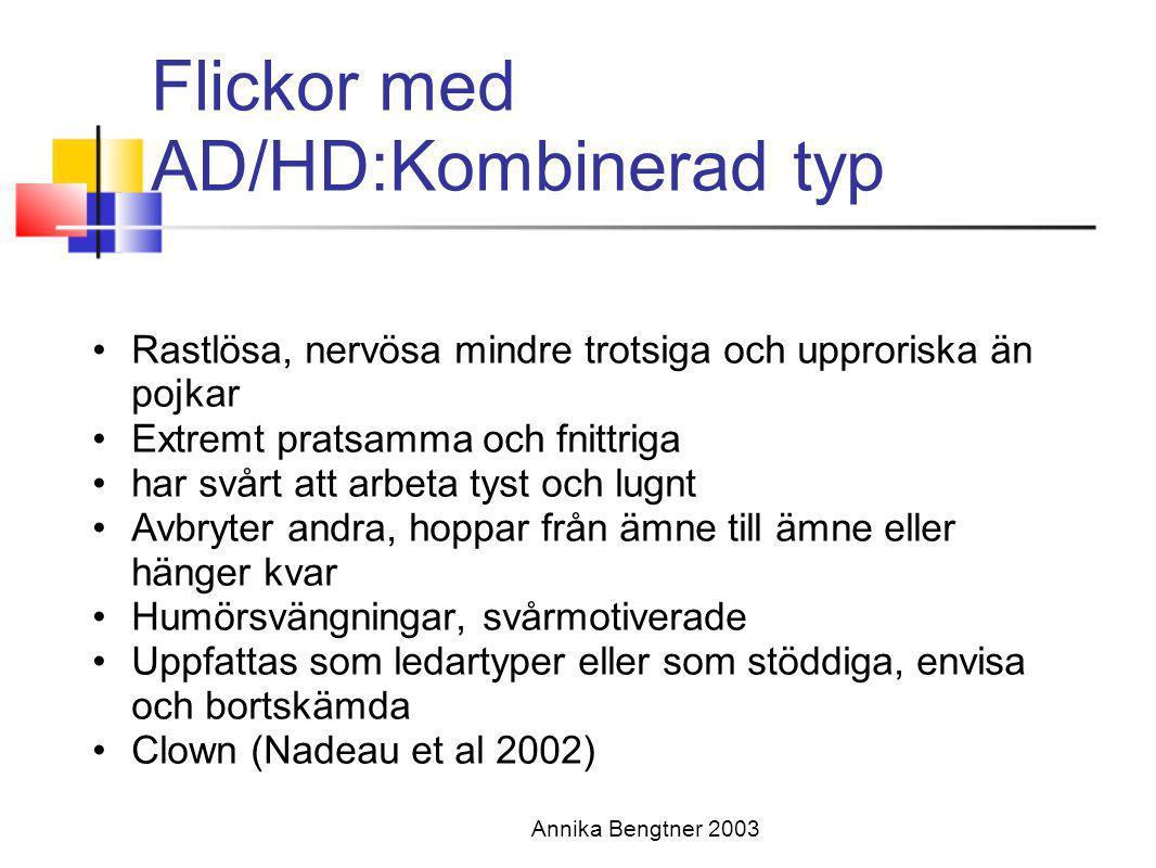 Annika Bengtner 2003 Flickor med AD/HD:Kombinerad typ •Rastlösa, nervösa mindre trotsiga och upproriska än pojkar •Extremt pratsamma och fnittriga •ha